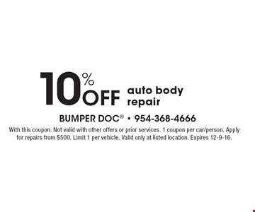 10% Off auto body repair. With this coupon. Not valid with other offers or prior services. 1 coupon per car/person. Apply for repairs from $500. Limit 1 per vehicle. Valid only at listed location. Expires 12-9-16.