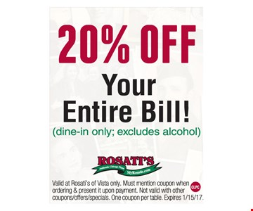 20% off your entire bill! (dine in only; excludes alcohol). Valid at Rosati's of Vista only. Must mention coupon when ordering & present it upon payment. Not valid with other coupons/offers/specials. One coupon per table. Expires 1/15/17.