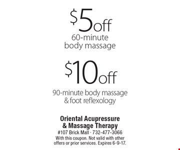 $5 off 60-minute body massage or $10 off 90-minute body massage & foot reflexology. With this coupon. Not valid with other offers or prior services. Expires 6-9-17.