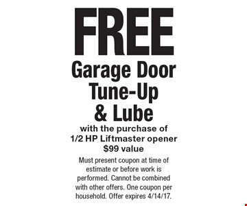 Free garage door Tune-up & lube with the purchase of1/2 HP Liftmaster opener $99 value. Must present coupon at time of estimate or before work is performed. Cannot be combined with other offers. One coupon per household. Offer expires 4/14/17.