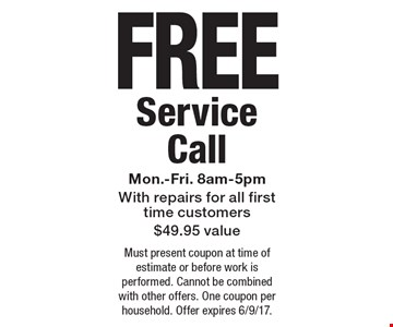 FREE Service Call Mon.-Fri. 8am-5pm With repairs for all first time customers $49.95 value. Must present coupon at time of estimate or before work is performed. Cannot be combined with other offers. One coupon per household. Offer expires 6/9/17.