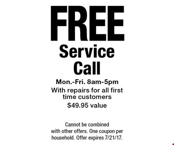FREE Service Call. Mon.-Fri. 8am-5pm. With repairs for all first time customers. $49.95 value. Cannot be combined with other offers. One coupon per household. Offer expires 7/21/17.