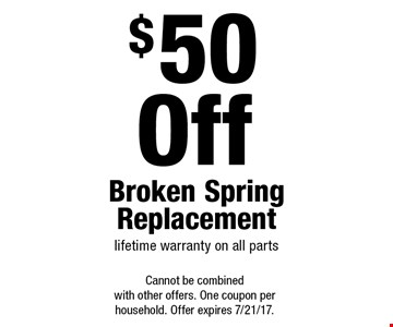 $50 Off Broken Spring Replacement. Lifetime warranty on all parts. Cannot be combined with other offers. One coupon per household. Offer expires 7/21/17.