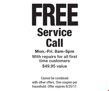 Free service call. Mon.-Fri. 8am-5pm. With repairs for all first time customers, $49.95 value. Cannot be combined with other offers. One coupon per household. Offer expires 8/25/17.