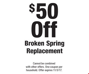 $50 Off Broken Spring Replacement. Cannot be combined with other offers. One coupon per household. Offer expires 11/3/17.