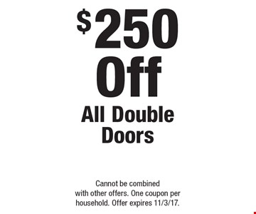 $250 Off All Double Doors. Cannot be combined with other offers. One coupon per household. Offer expires 11/3/17.