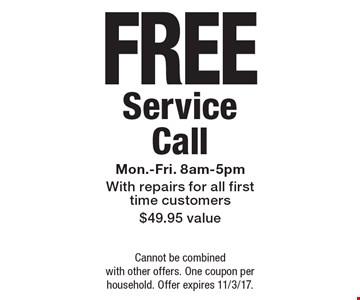 FREE Service Call Mon.-Fri. 8am-5pm With repairs for all first time customers $49.95 value. Cannot be combined with other offers. One coupon per household. Offer expires 11/3/17.