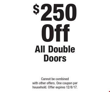 $250 Off All Double Doors. Cannot be combined with other offers. One coupon per household. Offer expires 12/8/17.