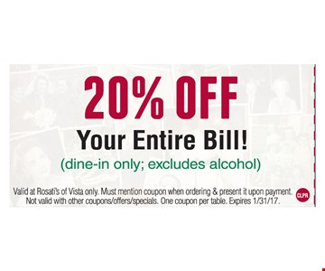 20% off your entire bill. (Dine in only; excludes alcohol). Valid at Rosati's of Vista only. Must mention coupon when ordering & present it upon payment. Not valid with other coupons/offers/specials. One coupon per table. Expires 1-31-17.