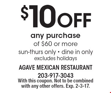 $10 off any purchase of $60 or more. Sun-Thurs only. Dine in only. Excludes holidays. With this coupon. Not to be combined with any other offers. Exp. 2-3-17.