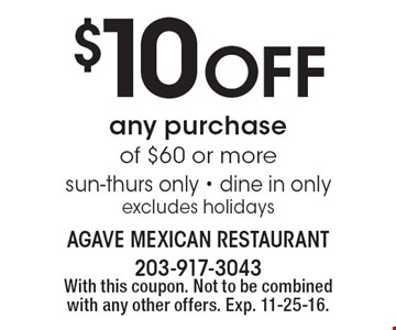 $10 off any purchase of $60 or more. Sun-thurs only. Dine in only excludes holidays. With this coupon. Not to be combined with any other offers. Exp. 11-25-16.