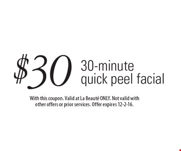 $30 30-minute quick peel facial. With this coupon. Valid at La Beaute ONLY. Not valid with other offers or prior services. Offer expires 12-2-16.