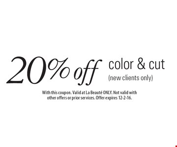 20% off color & cut (new clients only). With this coupon. Valid at La Beaute ONLY. Not valid with other offers or prior services. Offer expires 12-2-16.