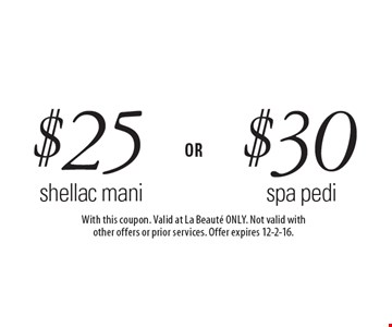 $30 spa pedi OR $25 shellac mani. With this coupon. Valid at La Beaute ONLY. Not valid with other offers or prior services. Offer expires 12-2-16.