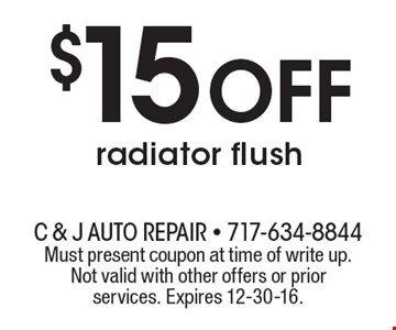 $15 off radiator flush. Must present coupon at time of write up. Not valid with other offers or prior services. Expires 12-30-16.