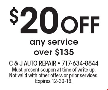 $20 off any service over $135. Must present coupon at time of write up. Not valid with other offers or prior services. Expires 12-30-16.