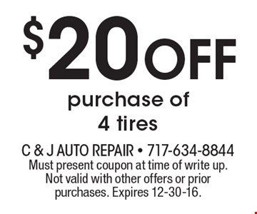 $20 off purchase of 4 tires. Must present coupon at time of write up. Not valid with other offers or prior purchases. Expires 12-30-16.