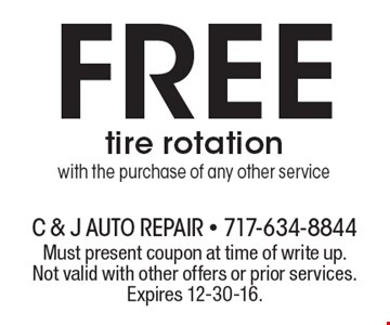 Free tire rotation with the purchase of any other service. Must present coupon at time of write up. Not valid with other offers or prior services. Expires 12-30-16.