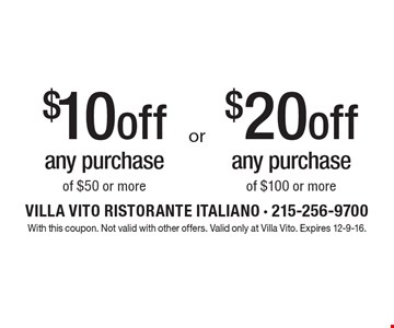$20 off any purchase of $100 or more OR $10 off any purchase of $50 or more. With this coupon. Not valid with other offers. Valid only at Villa Vito. Expires 12-9-16.