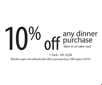 10% off any dinner purchase dine in or take-out. With this coupon. Not valid with other offers or prior purchases. Offer expires 12/9/16.