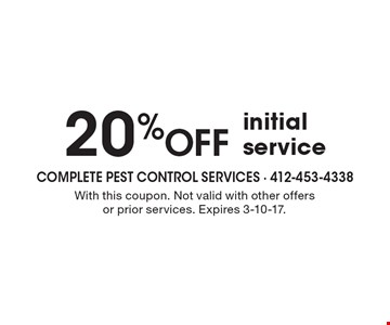20 %OFF initial service. With this coupon. Not valid with other offersor prior services. Expires 3-10-17.