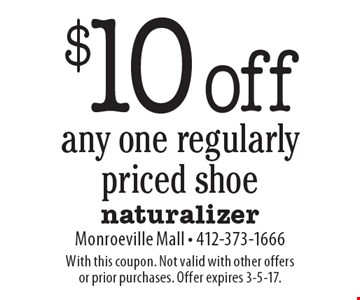 $10 off any one regularly priced shoe. With this coupon. Not valid with other offers or prior purchases. Offer expires 3-5-17.