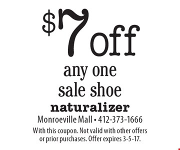 $7 off any one sale shoe. With this coupon. Not valid with other offers or prior purchases. Offer expires 3-5-17.