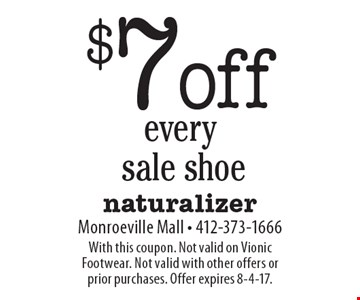 $7 off every sale shoe. With this coupon. Not valid on Vionic Footwear. Not valid with other offers or prior purchases. Offer expires 8-4-17.