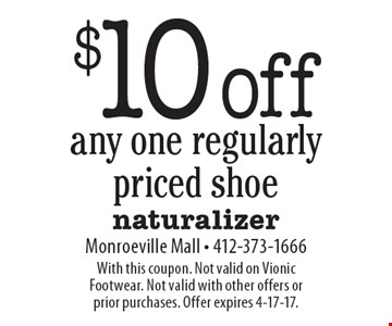 $10 off any one regularly priced shoe. With this coupon. Not valid on Vionic Footwear. Not valid with other offers or prior purchases. Offer expires 4-17-17.