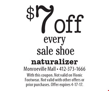 $7 off every sale shoe. With this coupon. Not valid on Vionic Footwear. Not valid with other offers or prior purchases. Offer expires 4-17-17.