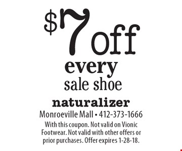 $7 off every sale shoe. With this coupon. Not valid on Vionic Footwear. Not valid with other offers or prior purchases. Offer expires 1-28-18.