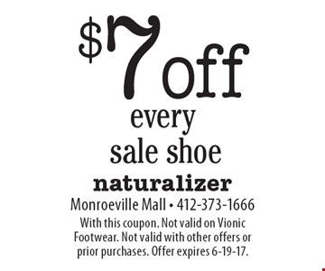 $7 off every sale shoe. With this coupon. Not valid on Vionic Footwear. Not valid with other offers or prior purchases. Offer expires 6-19-17.