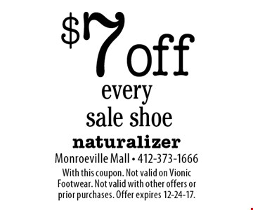 $7 off every sale shoe. With this coupon. Not valid on Vionic Footwear. Not valid with other offers or prior purchases. Offer expires 12-24-17.