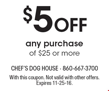 $5 off any purchase of $25 or more. With this coupon. Not valid with other offers. Expires 11-25-16.