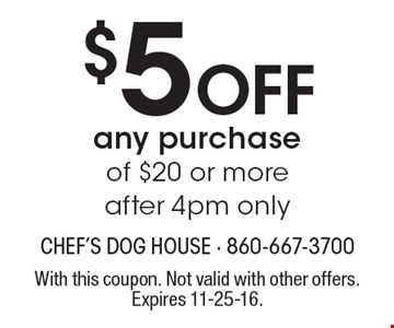 $5 off any purchase of $20 or more after, 4pm only. With this coupon. Not valid with other offers. Expires 11-25-16.