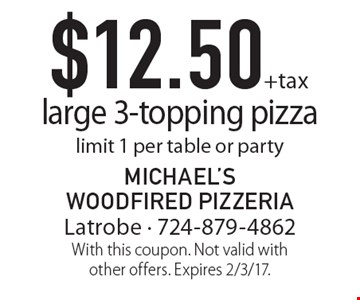 $12.50 +tax large 3-topping pizza. Limit 1 per table or party. With this coupon. Not valid with other offers. Expires 2/3/17.