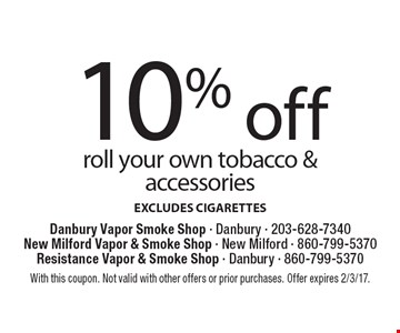 10% off roll your own tobacco & accessories EXCLUDES CIGARETTES. With this coupon. Not valid with other offers or prior purchases. Offer expires 2/3/17.