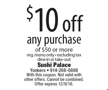$10 off any purchase of $50 or more. Reg. menu only. Excluding tax. Dine in or take-out. With this coupon. Not valid with other offers. Cannot be combined. Offer expires 12/9/16.