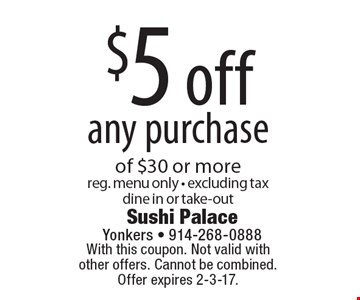 $5 off any purchase of $30 or more. Reg. menu only. Excluding tax. Dine in or take-out. With this coupon. Not valid with other offers. Cannot be combined. Offer expires 2-3-17.