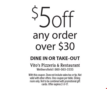 $5 off any order over $30 dine in or take-out. With this coupon. Does not include sales tax or tip. Not valid with other offers. One coupon per table. Dining room only. Not to be combined with promotional gift cards. Offer expires 2-3-17