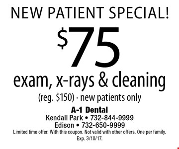New Patient Special! $75 exam, x-rays & cleaning (reg. $150) - new patients only. Limited time offer. With this coupon. Not valid with other offers. One per family. Exp. 3/10/17.