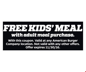 Free kids's meal. With adult meal purchase. With this coupon. Valid at any American Burger Company location. Not valid with any other offers. Offer expires 11/30/16.
