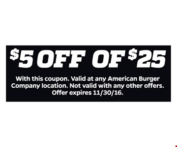 $5 off of $25. With this coupon. Valid at any American Burger Company location. Not valid with any other offers. Offer expires 11/30/16.