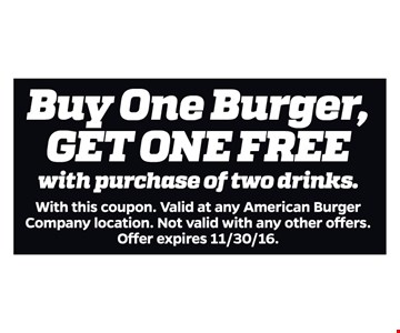 Buy one burger, get one free. With purchase of two drinks. With this coupon. Valid at any American Burger Company location. Not valid with any other offers. Offer expires 11/30/16.