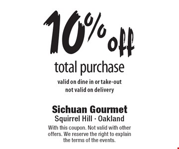 10% off total purchase. Valid on dine in or take-out, not valid on delivery. With this coupon. Not valid with other offers. We reserve the right to explain the terms of the events.