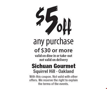 $5 off any purchase of $30 or more. Valid on dine in or take-out,  not valid on delivery. With this coupon. Not valid with other offers. We reserve the right to explain the terms of the events.