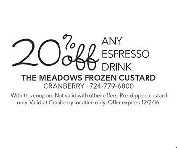 20% off any espresso drink. with this coupon. Not valid with other offers. Pre-dipped custard only. Valid at Cranberry location only. Offer expires 12/2/16.