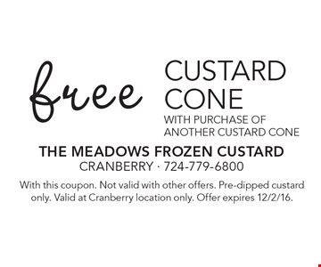 Free custard CONE with purchase of another custard cone. with this coupon. Not valid with other offers. Pre-dipped custard only. Valid at Cranberry location only. Offer expires 12/2/16.