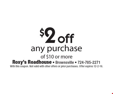 $2 off any purchase of $10 or more. With this coupon. Not valid with other offers or prior purchases. Offer expires 12-2-16.