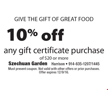 give the gift of great food 10% off any gift certificate purchase of $20 or more. Must present coupon. Not valid with other offers or prior purchases. Offer expires 12/9/16.